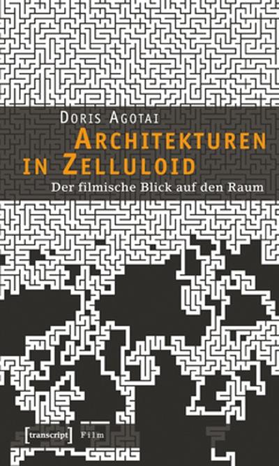 forum_07_10_IAS_empfiehlt – Doris Agotai: Architekturen in Zelluloid. Der filmische Blick auf den Raum. transcript Verlag 2007.